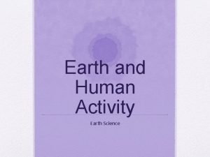 Earth and Human Activity Earth Science Intro to