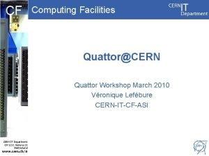 CF Computing Facilities QuattorCERN Quattor Workshop March 2010