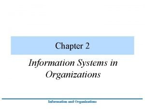 Chapter 2 Information Systems in Organizations Information and