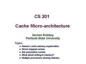 CS 201 Cache Microarchitecture Gerson Robboy Portland State