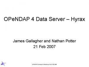 OPe NDAP 4 Data Server Hyrax James Gallagher