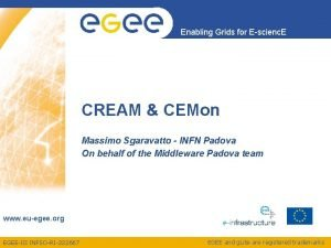 Enabling Grids for Escienc E CREAM CEMon Massimo