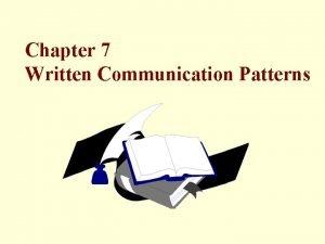 Chapter 7 Written Communication Patterns Written Communication Patterns
