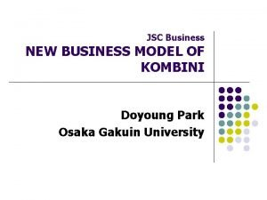JSC Business NEW BUSINESS MODEL OF KOMBINI Doyoung