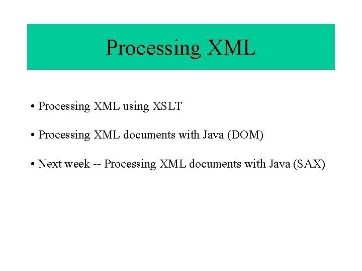 Processing XML Processing XML using XSLT Processing XML