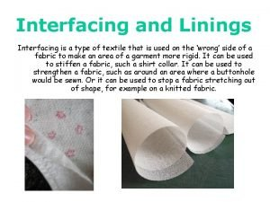 Interfacing and Linings Interfacing is a type of