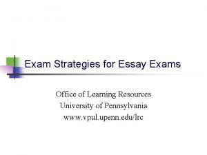 Exam Strategies for Essay Exams Office of Learning