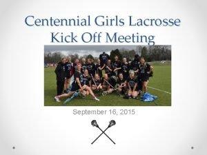 Centennial Girls Lacrosse Kick Off Meeting September 16