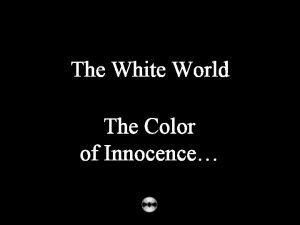 The White World The Color of Innocence AP