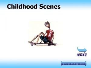 Childhood Scenes I dedicate Childhood Scenes to my