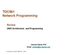 TDC 561 Network Programming Review UNIX Architecture and