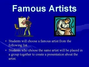 Famous Artists Students will choose a famous artist