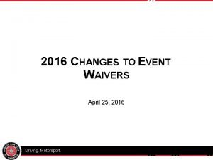 2016 CHANGES TO EVENT WAIVERS April 25 2016