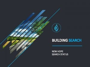 BUILDING SEARCH NEW HOPE SEARCH STATUS SEARCH TEAM
