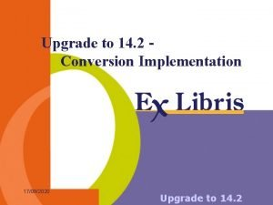 Upgrade to 14 2 Conversion Implementation 17092020 Upgrade