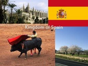 Kingdom of Spain Important information about Spain adrid
