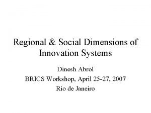 Regional Social Dimensions of Innovation Systems Dinesh Abrol
