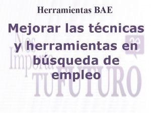Herramientas BAE Mejorar las tcnicas y herramientas en