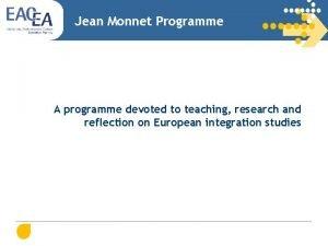 Jean Monnet Programme A programme devoted to teaching
