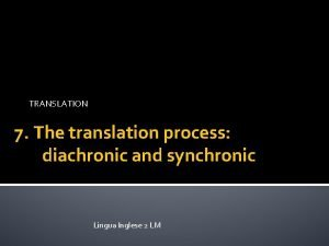 TRANSLATION 7 The translation process diachronic and synchronic