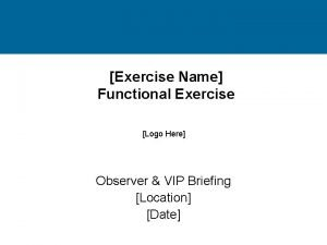 Exercise Name Functional Exercise Logo Here Observer VIP
