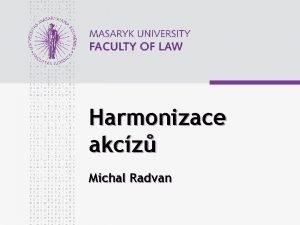 Harmonizace akcz Michal Radvan www law muni cz