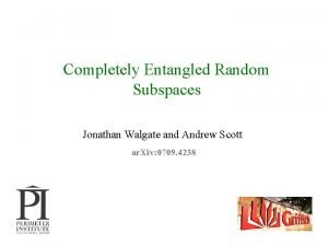 Completely Entangled Random Subspaces Jonathan Walgate and Andrew