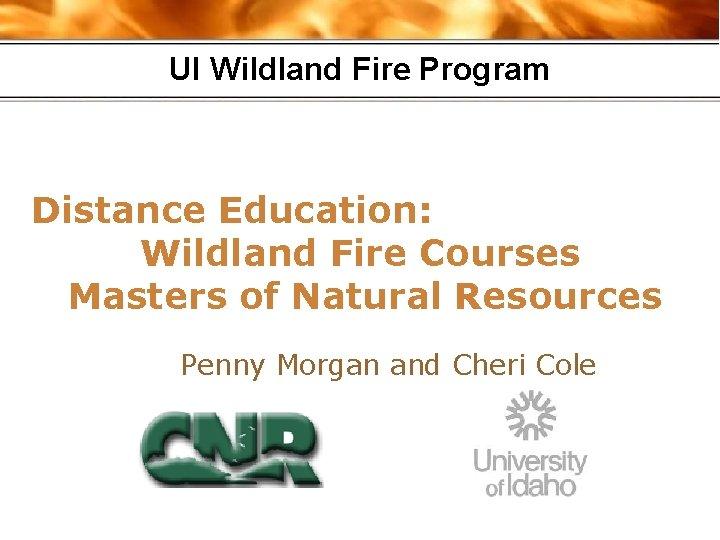 UI Wildland Fire Program Distance Education Wildland Fire