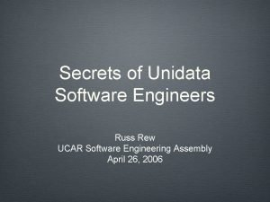 Secrets of Unidata Software Engineers Russ Rew UCAR