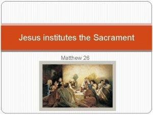 Jesus institutes the Sacrament Matthew 26 Matthew 26