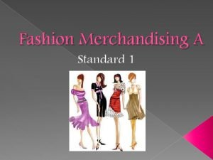 Fashion Merchandising A Standard 1 Standard 1 What