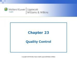 Chapter 23 Quality Control Copyright 2015 Wolters Kluwer