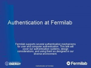 Authentication at Fermilab supports several authentication mechanisms for