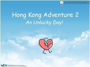An Unlucky Day Hong Kong Adventure 2 Hong