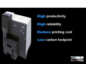 WHAT THE BUSINESS INKJET STANDS FOR High productivity