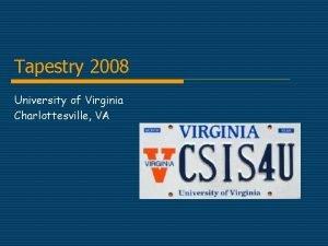 Tapestry 2008 University of Virginia Charlottesville VA Purpose