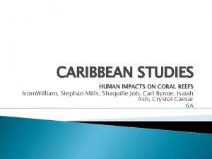 CARIBBEAN STUDIES HUMAN IMPACTS ON CORAL REEFS Ivorn