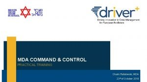 MDA COMMAND CONTROL PRACTICAL TRAINING Chaim Rafalowski MDA