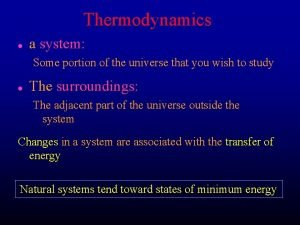 Thermodynamics l a system Some portion of the