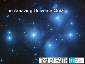 The Amazing Universe Quiz 1 What is the
