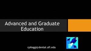 Advanced and Graduate Education rpileggidental ufl edu Types