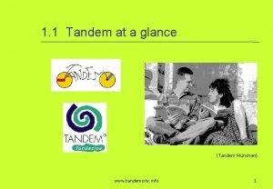 1 1 Tandem at a glance Tandem Mnchen