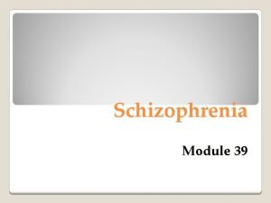 Schizophrenia Module 39 Schizophrenia The literal translation is