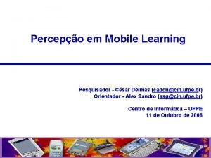 Percepo em Mobile Learning Pesquisador Csar Delmas cadcncin