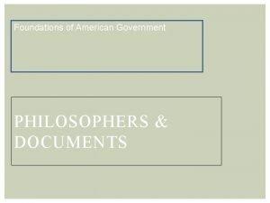 Foundations of American Government PHILOSOPHERS DOCUMENTS JOHN LOCKE