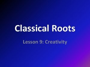 Classical Roots Lesson 9 Creativity roots ARS ARTIS