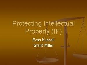 Protecting Intellectual Property IP Evan Kuenzli Grant Miller