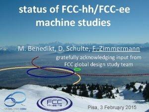 status of FCChhFCCee machine studies M Benedikt D
