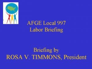 AFGE Local 997 Labor Briefing by ROSA V