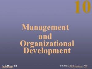 10 Management and Organizational Development IrwinMcgrawHill IrwinMc GrawHill